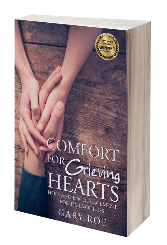 Comfort For Grieving Hearts Gary Roe